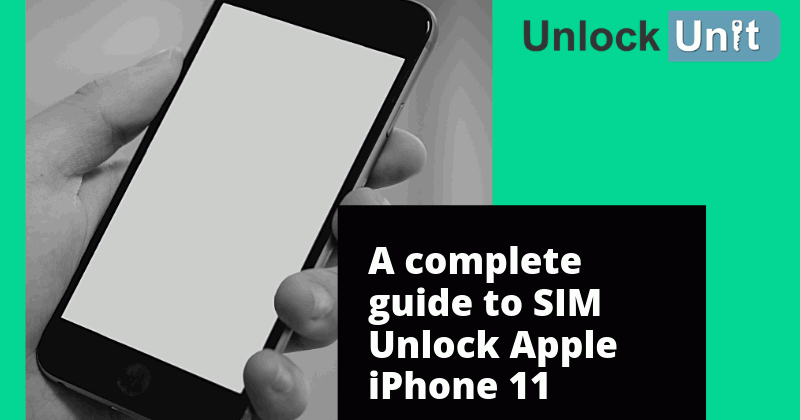 A Complete Guide to Unlock SIM in Apple iPhone 11